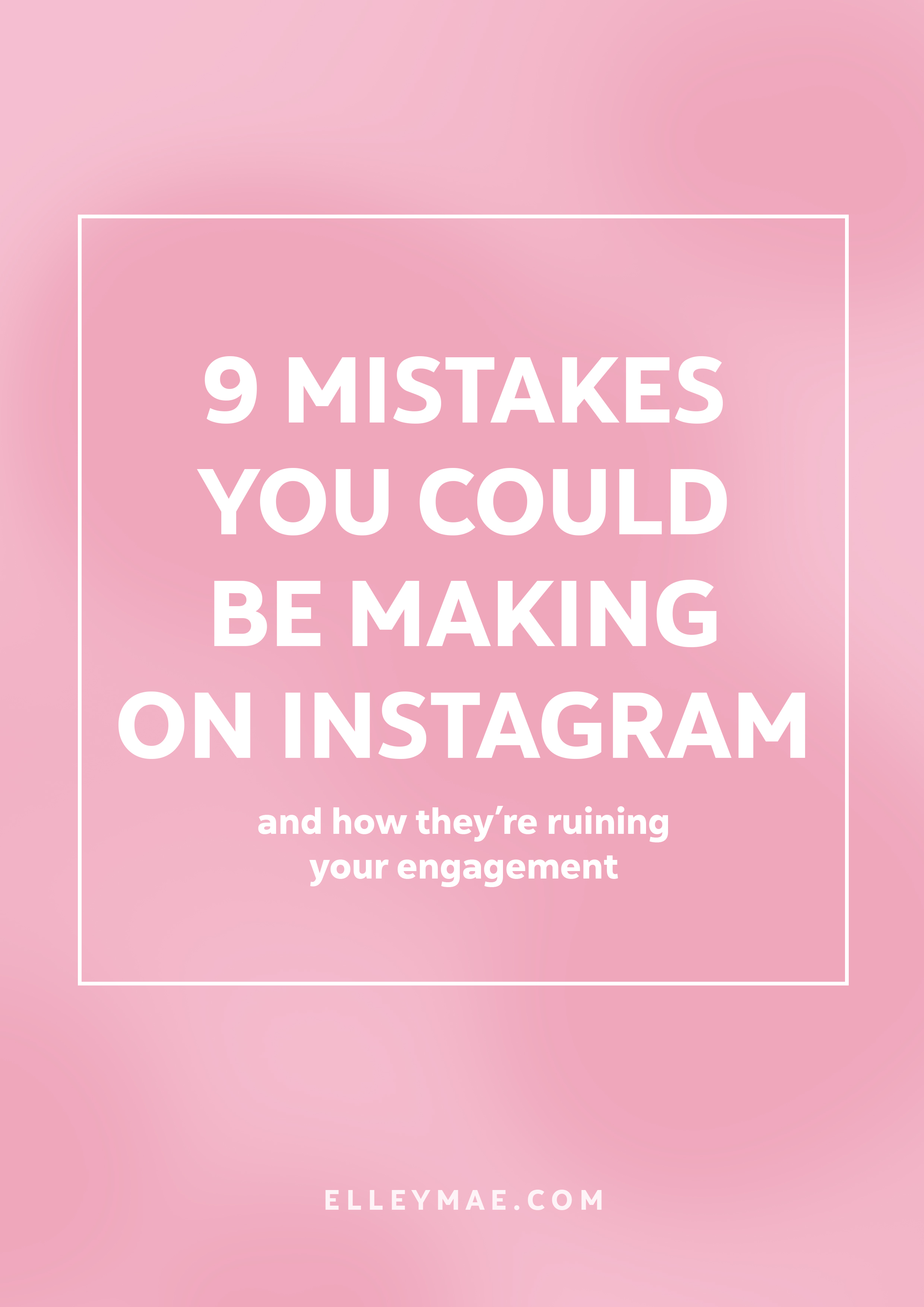 9 Mistakes You Could Be Making on Instagram | Ever wondered why your follower count is going down, not up? Sick of trying to work out a way to beat the Instagram algorithm? Learn how to use Instagram wisely & grow your following | Learn more at ElleyMae.com