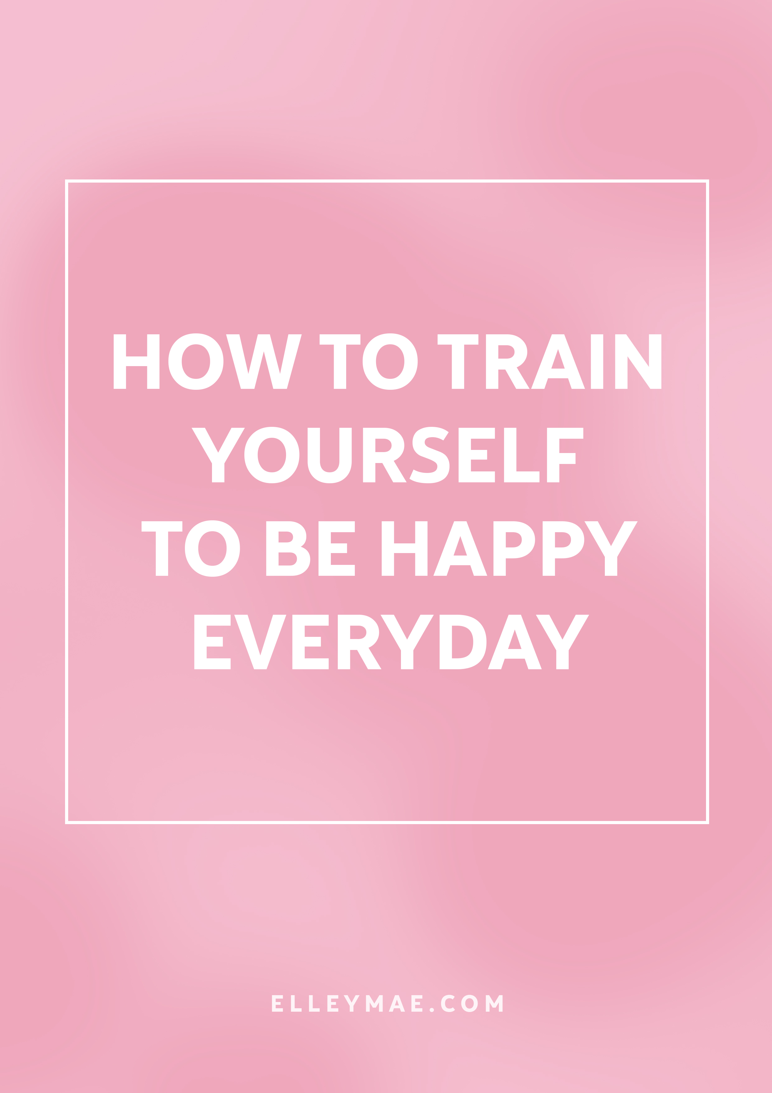 How I Trained Myself To Be Happy | No one can be happy 24/7, it's just impossible. Training your brain to be happy takes time, but with one simple daily task, I've gone from letting others determine my happiness to ME being ME. Being strong, achieving goals & dedicating all of my time to doing the things I love | Happiness is key | ElleyMae.com