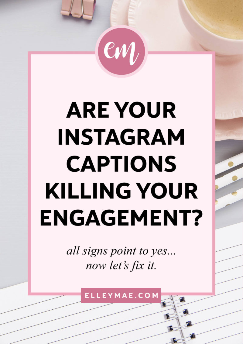 Are Your Instagram Captions Killing Your Engagement Elley Mae