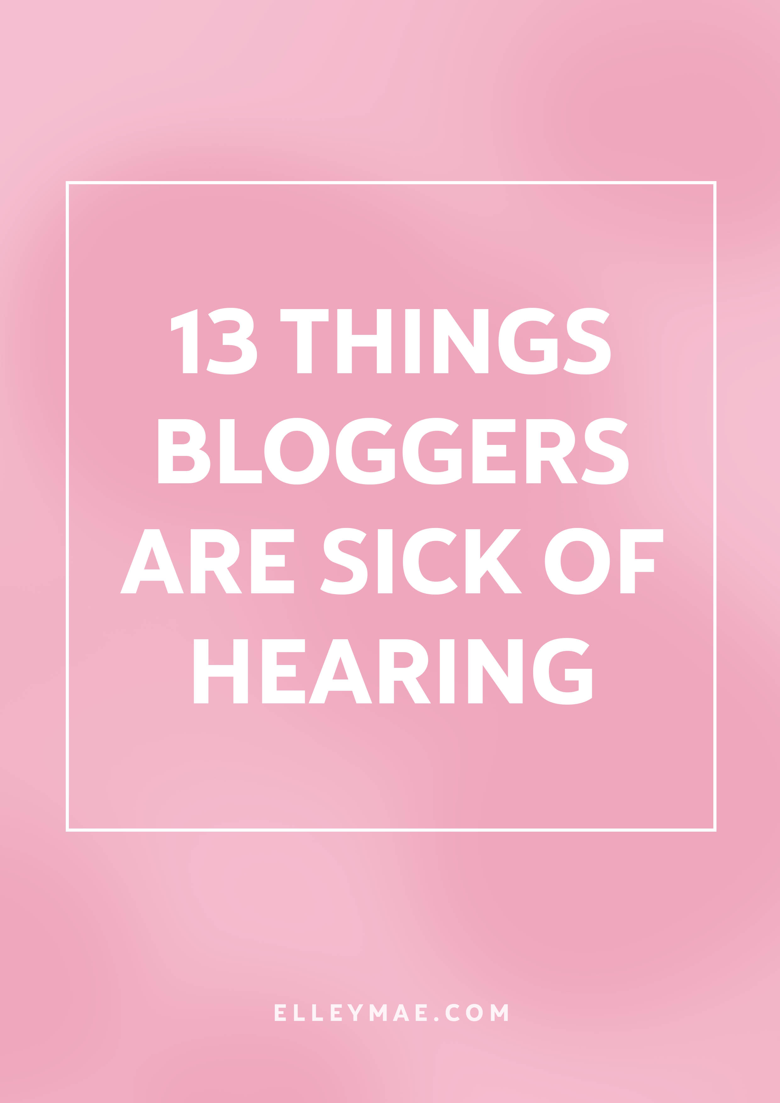 "13 Things Bloggers Are Sick of Hearing | Growing your Instagram following, making money blogging & creating killer content are the only things bloggers do on an average day. Bloggers are constantly asked somewhat ""intelligent"" questions & have to handle the comeback from it. Have a little giggle with me at 13 things that blogger's are just sick of hearing. Trust me, you'll get a good laugh! 