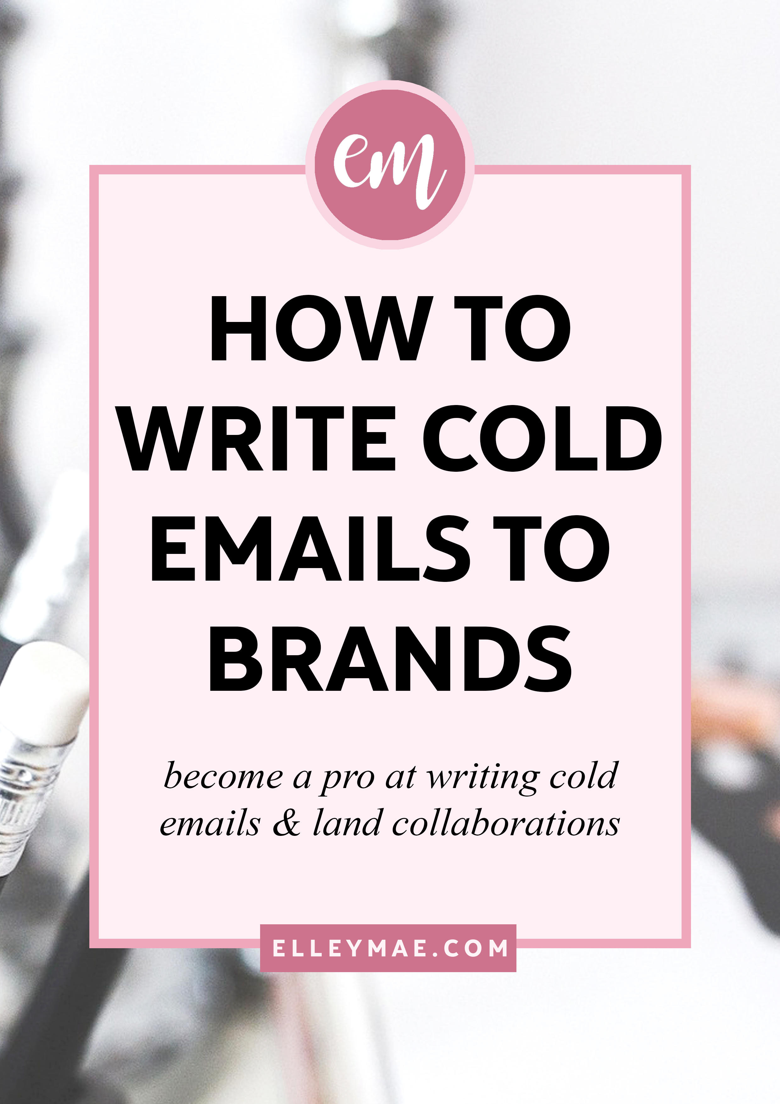 How To Write Killer Cold Emails To Brands & PR