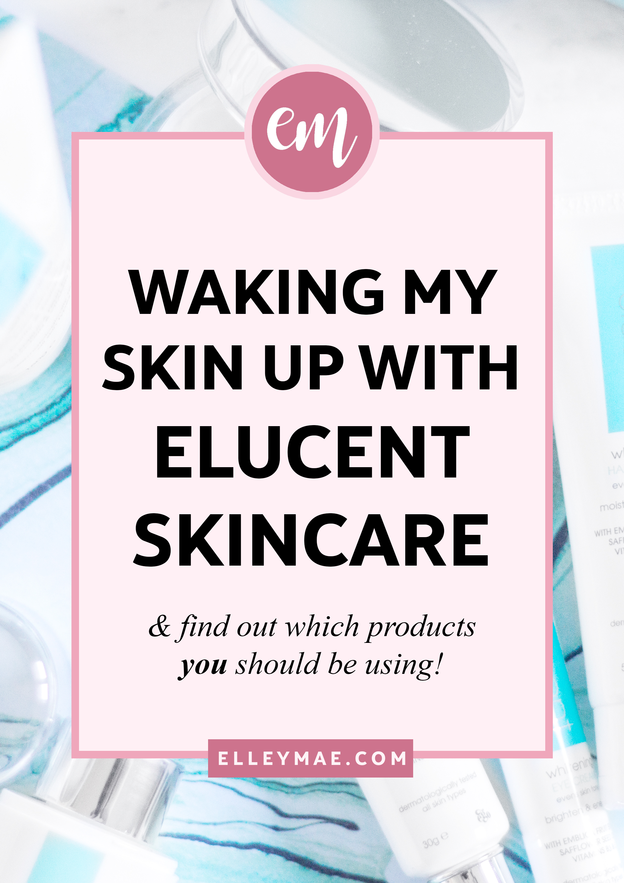 Elucent Skincare | Brightening Skincare Range | Want to know if the Elucent Whitening Skincare range really works? Skincare for dehydrated skin, skincare for dullness, dryness, hyper pigmentation - the works! Elucent Skincare is dermatologically tested on all skin types to show results. Learn more at ElleyMae.com