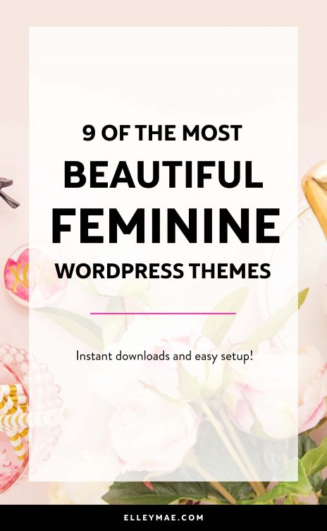 9 Of The Most Beautiful Feminine Wordpress Themes | There's nothing like a beautiful, well designed theme to spruce up your blog. Branding your blog is one of the most important things you can do to boost your online presence, gain followers, increase sales & skyrocket your growth! Check out these 9 beautiful feminine wordpress themes today! | Learn more about blog design at ElleyMae.com