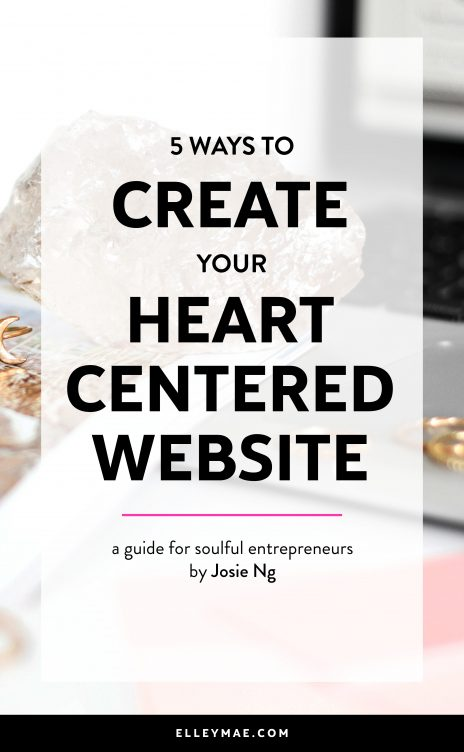 5 Ways to Create a Heart-Centered Website | Are you ready to step into your next-level you, build the website of your dreams & attract your soul clients and dream clients? Then this post is for you! | Heart-Centered, Heart-Centered Blogger, Heart-Centered Business, Heart-Centered Entrepreneur, Female Entrepreneur, Intentional Web Design, Intentional Branding, Intuitive Web Design, Soulful Entrepreneur, Woo Woo, Spirituality Blogger | #HeartCentered #SoulfulEntrepreneur | ElleyMae.com
