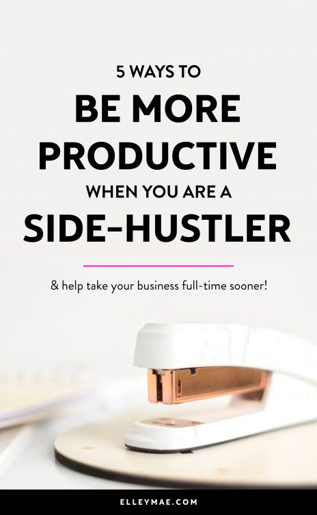 5 Genius Productivity Tips for Side-Hustlers | Are you too busy working your day job right now that your side-hustle is on the backburner? Try out these 5 genius productivity tips to help you be more productive and more profitable | #SideHustle #SideHustler #WorkFromHome | Side-hustling, Side-hustler, Work From Home, Quit Your Day Job, Quit Your 9-5, Full-Time Blogger, Full-Time Entrepreneur, Productivity Tips, Productivity Hacks, Grow Your Business, Grow Your Side-Hustle | ElleyMae.com