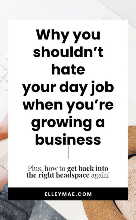 Why you shouldn't hate your day job when you're growing your business. And how to get back into the right headspace if you do.