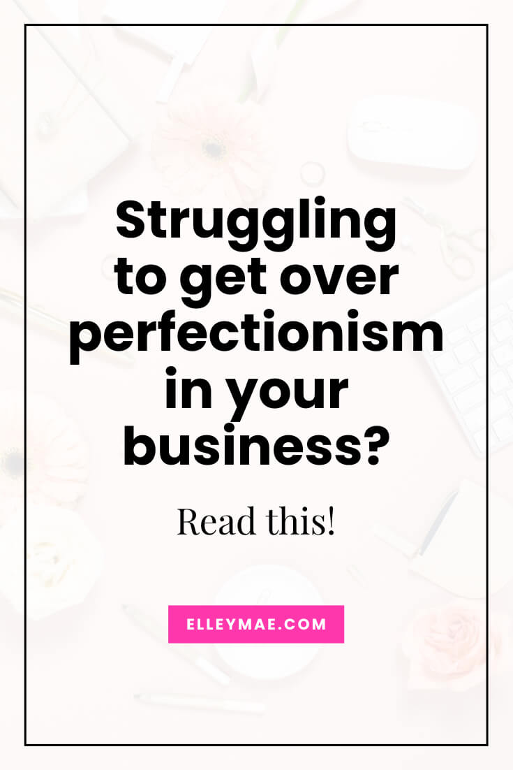 Do you try to perfect everything in your business? Overthink everything? Struggle with perfectionism? Check out today's post for a heart-to-heart on why you need to get over perfectionism, ASAP! | Business Tips, Entrepreneur Tips, Female Entrepreneur, Business Tips and Tricks, Grow Your Business, Side-Hustle, Side Hustle | ElleyMae.com