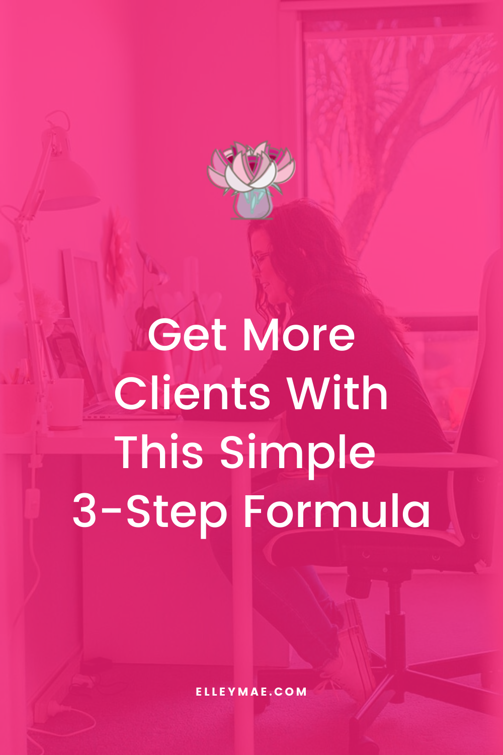 Get More Clients With This 3-Step Formula