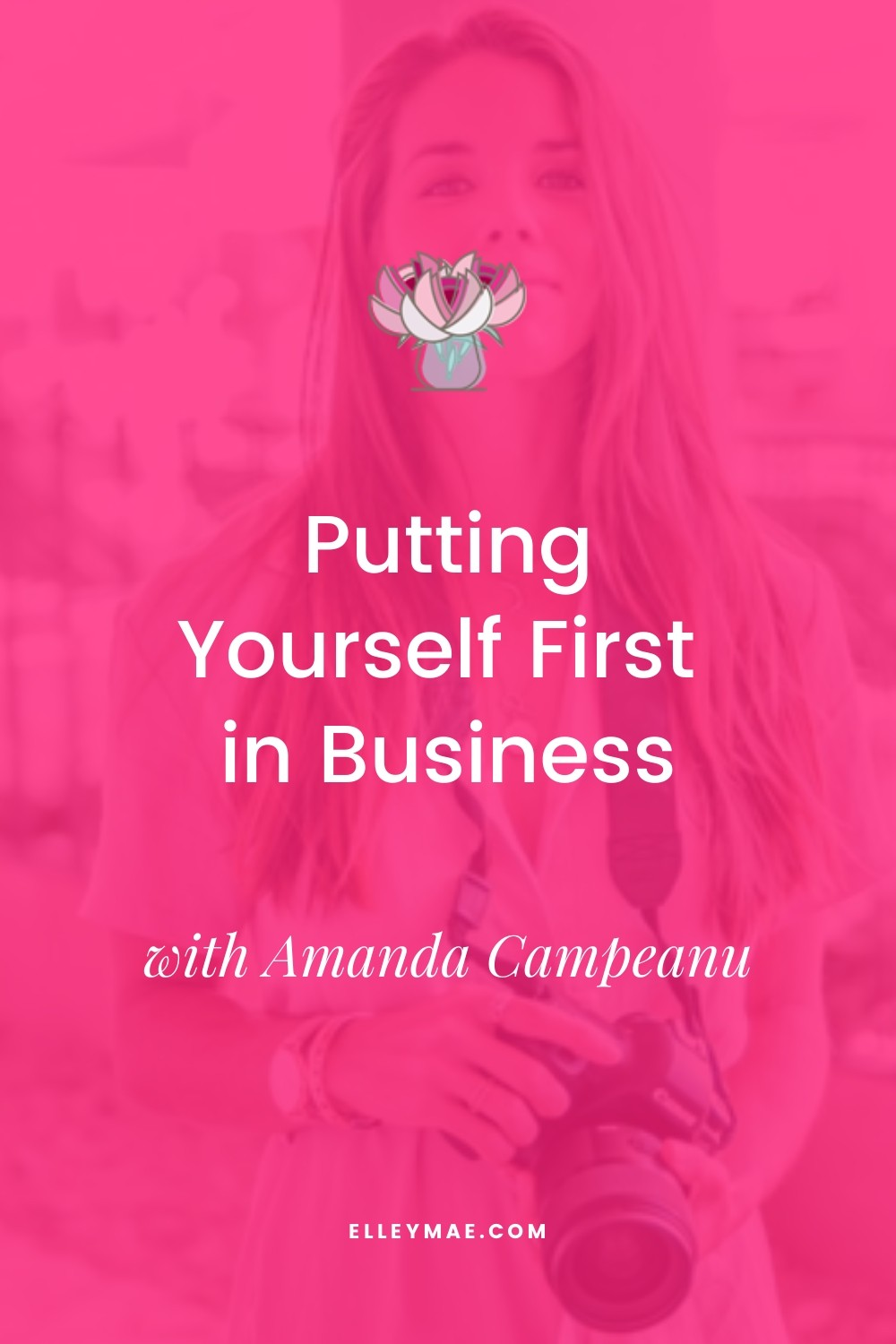 Putting Yourself First in Business with Amanda Campeanu