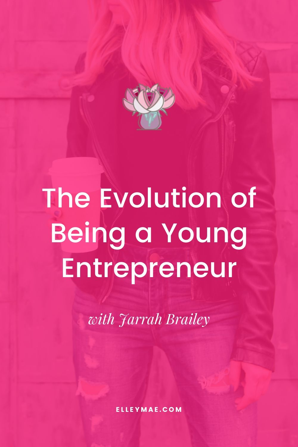 The Evolution of Being a Young Entrepreneur with Jarrah Brailey - 1