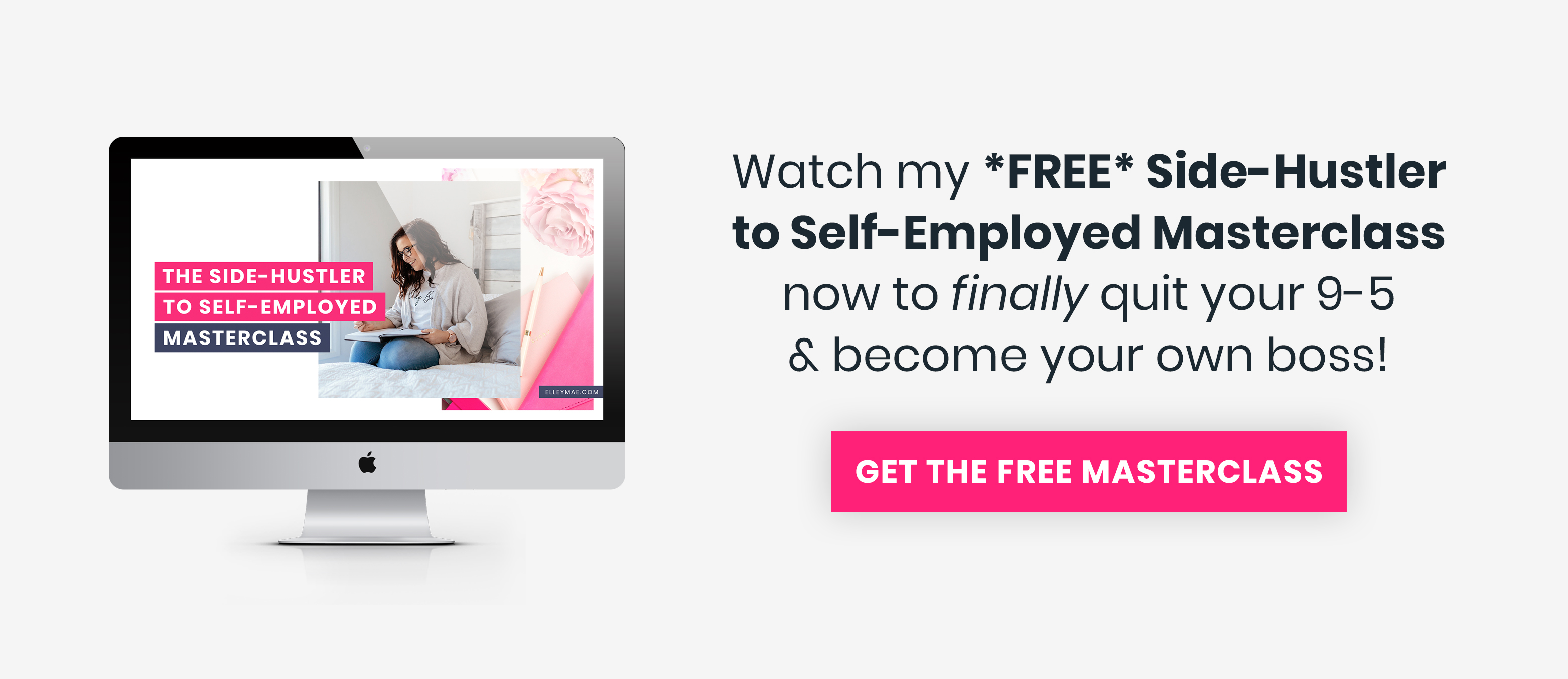 FREE MASTERCLASS | Are you ready to take your side-hustle full-time? Do you want to quit your 9-5 and work from home? Girl, I hear you! Watch my free Side-Hustler to Self-Employed Masterclass now to grow your business and *finally* quit your day job to pursue your passion! | Side-Hustle, Side Hustle, Side Hustle Jobs, Career, Female Entrepreneur, Work From Home, Quit Your Day Job, Side Hustle Australia, Passive Income, Coaching, Become A Coach, Be Your Own Boss | Elleymae.com
