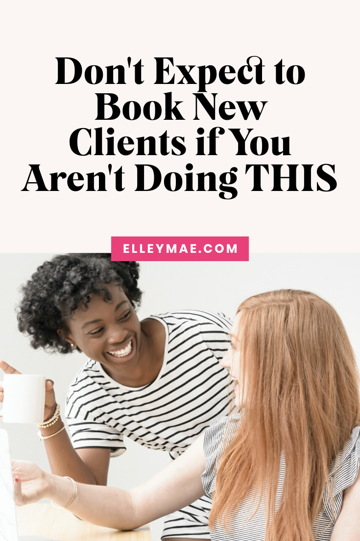 Don't Expect to Book New Clients if You Aren't Doing THIS