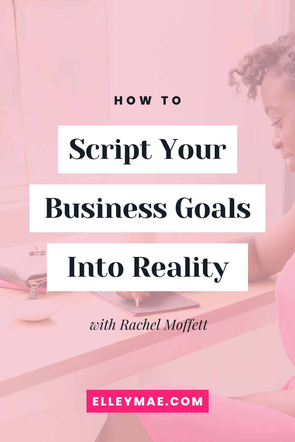 049. How to Script Your Business Goals Into Reality with Rachel Moffett