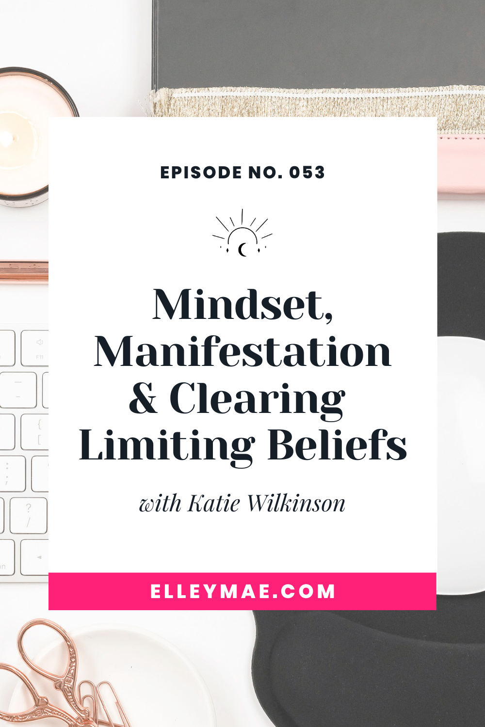 053. Overcoming Limiting Beliefs To Create an Abundant Business with Katie Wilkinson