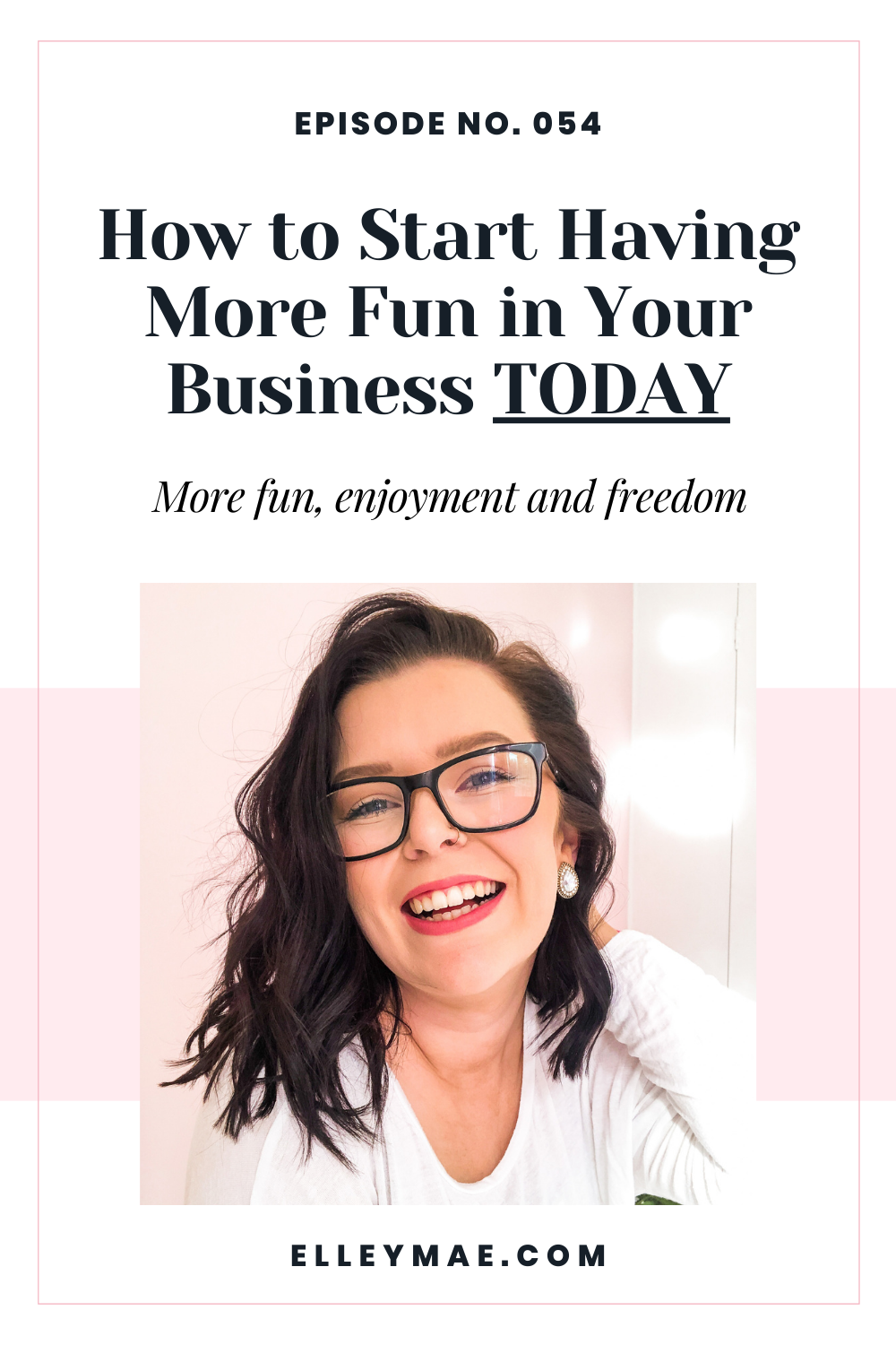 054. How to Start Having More Fun in Your Business TODAY