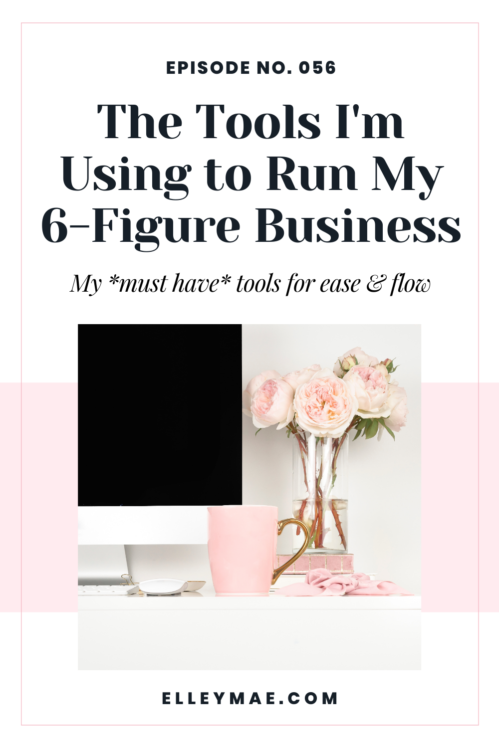 056. The Tools I'm Using to Run My 6-Figure Business