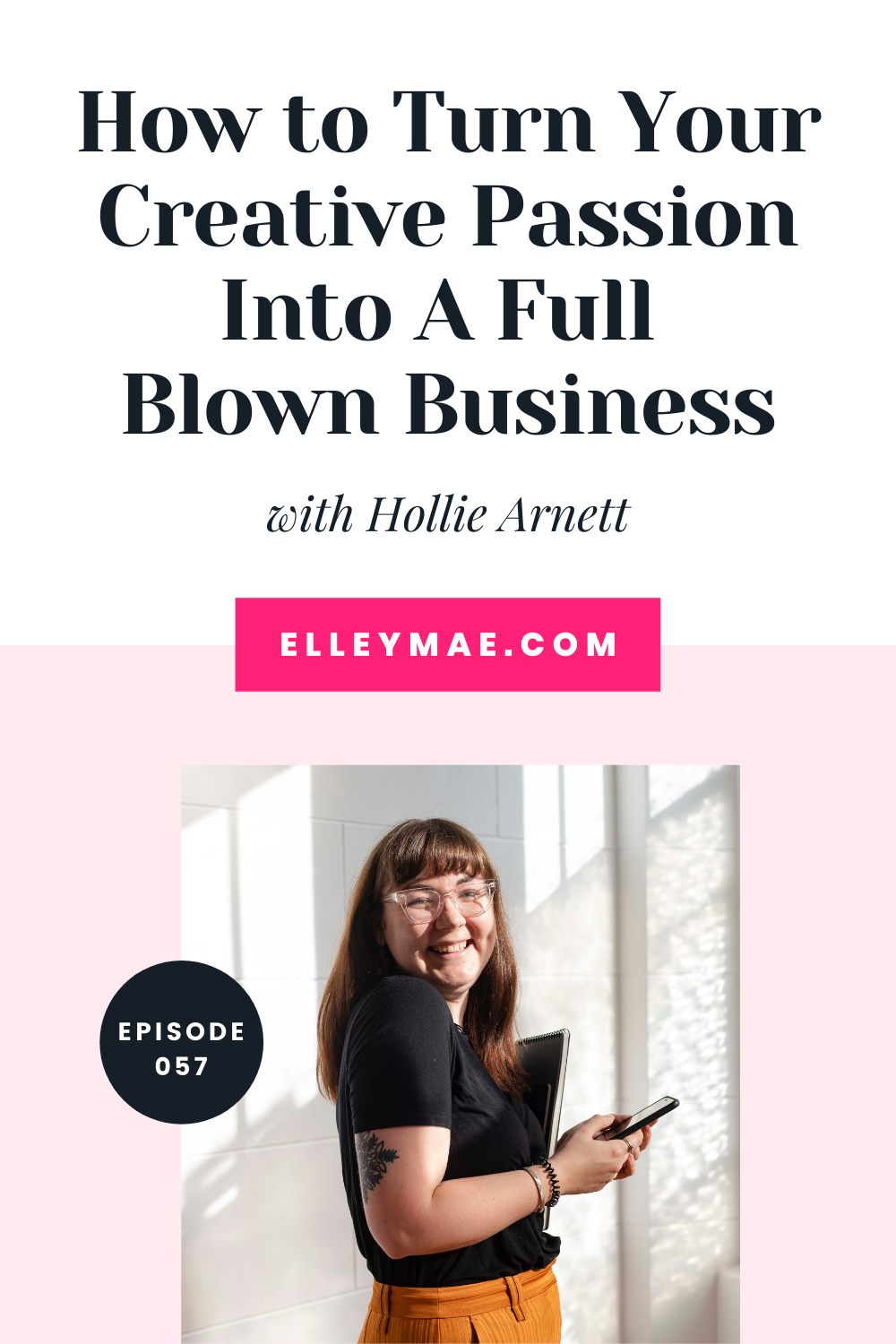 057. Turning Your Creative Passion Into A Full Blown Business with Hollie Arnett