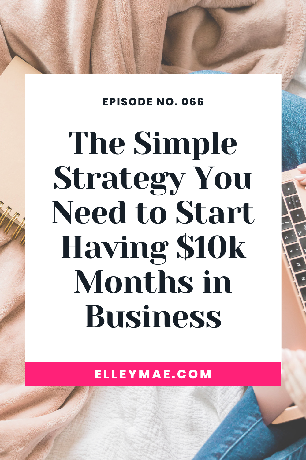 066. The Simplest Way to Start Having $10k Months in Your Business