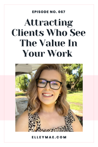 067. Attracting Clients Who See The Value In Your Work