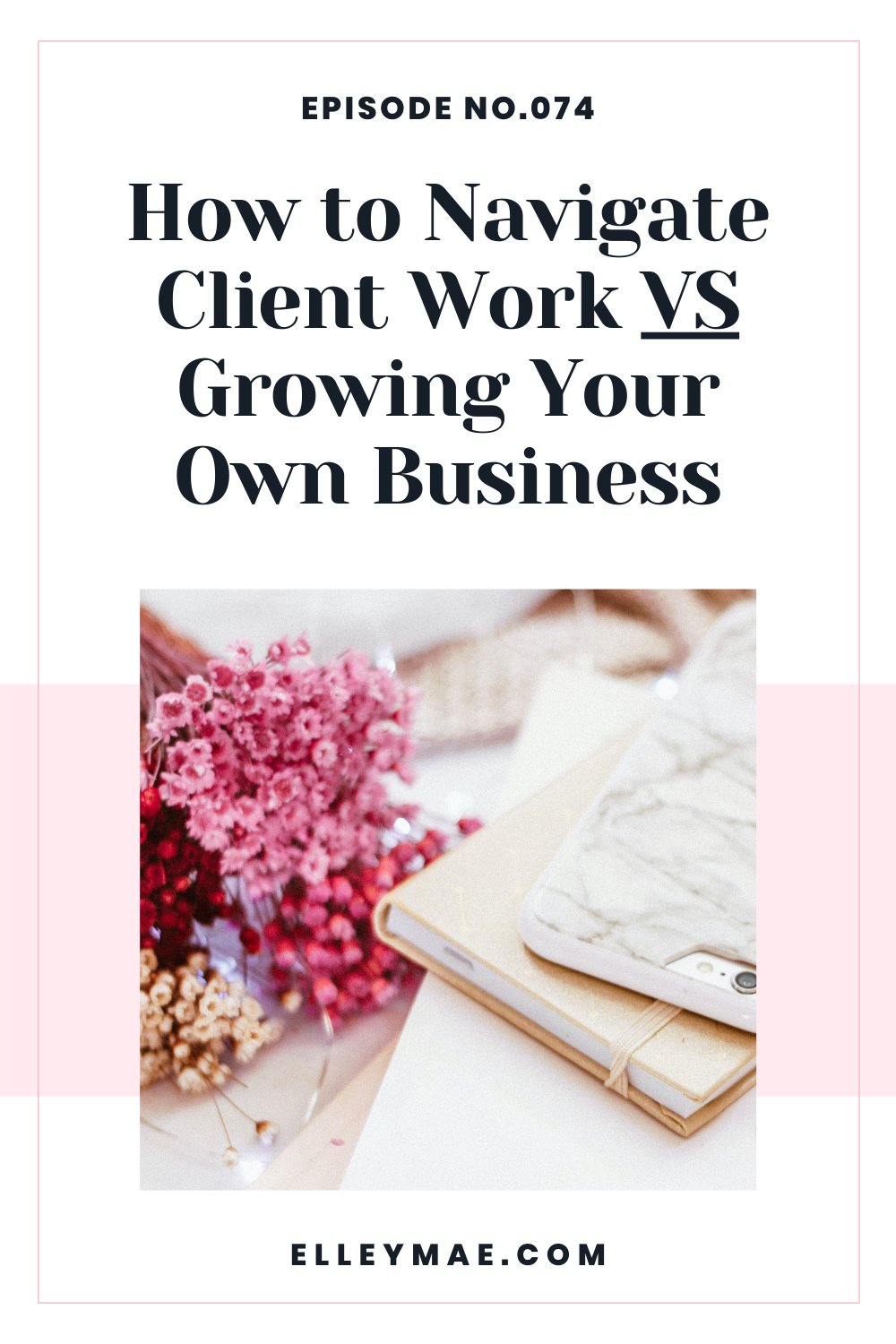 074. Prioritising Client Work VS Growing Your Own Business
