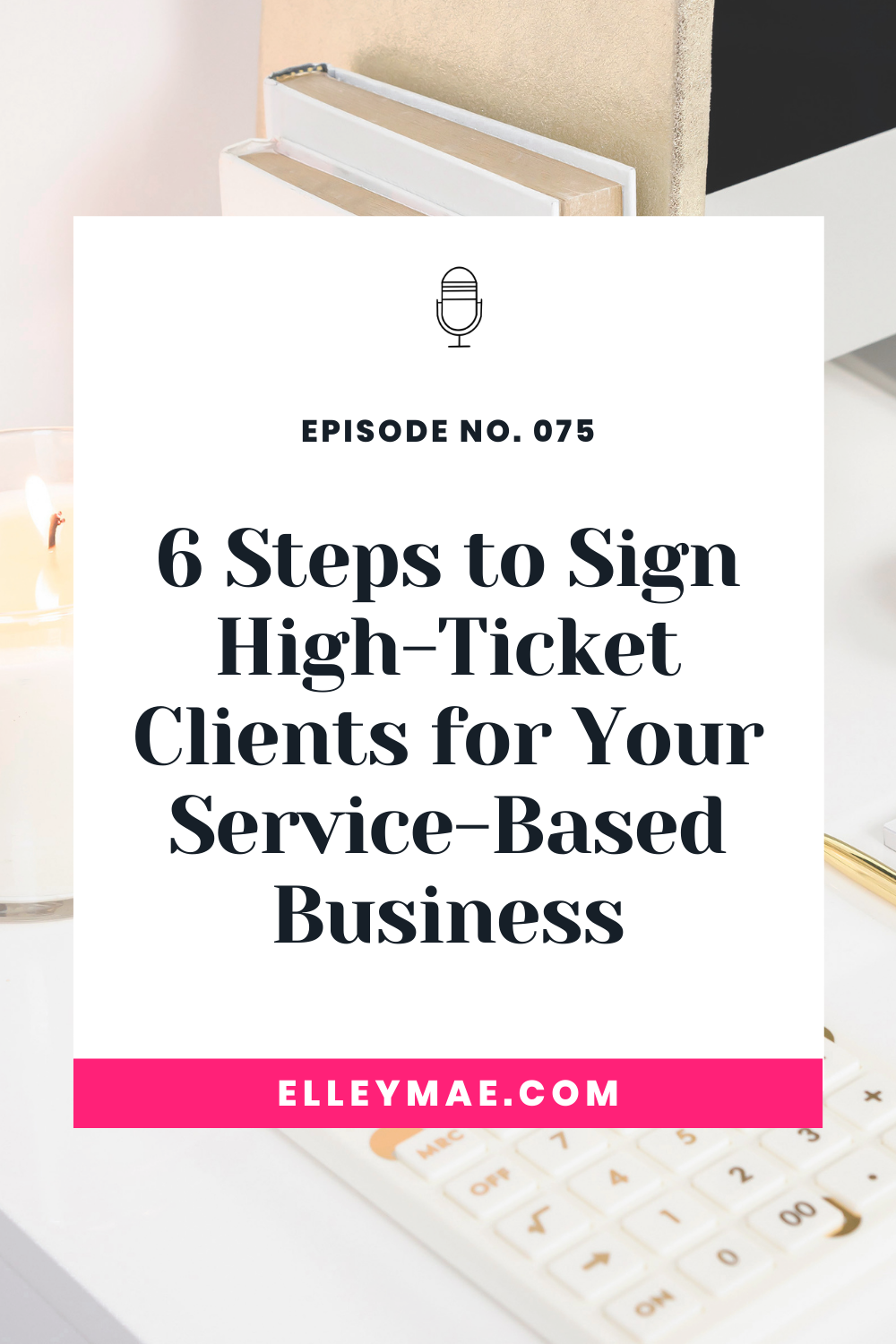 075. Your Crash Course to Signing High-Ticket Clients