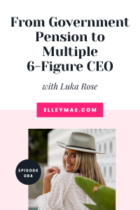 084. From Government Pension to Multiple 6-Figure CEO with Luka Rose
