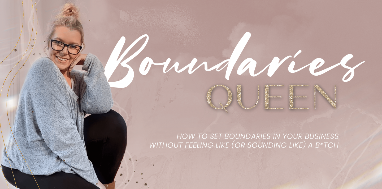 Boundaries Queen with Elley Mae