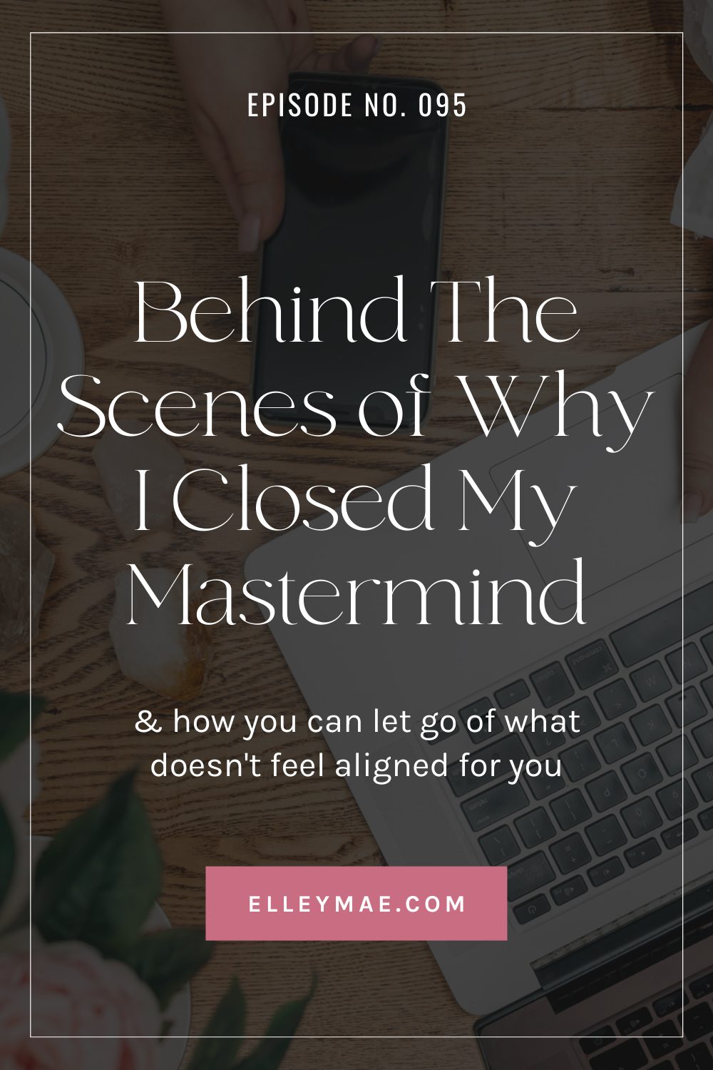 095. Why I Closed My Mastermind (Letting Things Go)